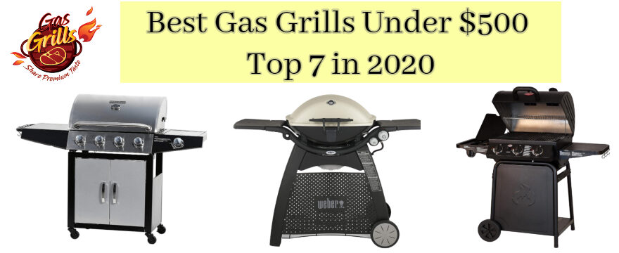 7 Best Gas Grills Under $500 – Don't Buy Before Read